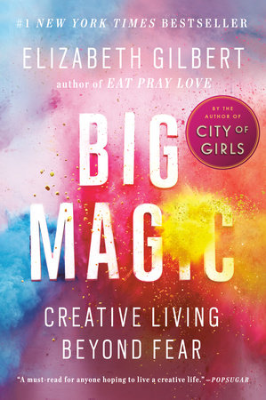 big magic by elizabeth gilbert is sacred creativity for the in demand woman